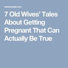 7 Old Wives' Tales About Getting Pregnant That Can Actually Be True