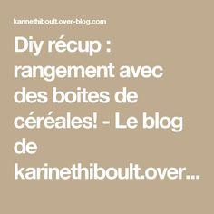 Diy récup : rangement avec des boites de céréales! - Le blog de karinethiboult.over-blog.com
