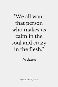 Jm Storm Quote - We all want that person who makes us cal... | Quote Catalog