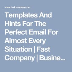 Templates And Hints For The Perfect Email For Almost Every Situation | Fast Company | Business + Innovation