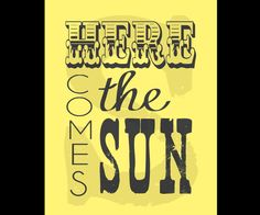 Here Comes The Sun PRINTABLE Subway/Typography Art - Many Colors Available. $4.00, via Etsy.
