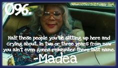 Wise words from madea Madea Humor, Madea Quotes, Movie Quotes, Funny Quotes, Qoutes, True Quotes, Tyler Perry Movies, Black Girl Problems, Inspirational Words Of Wisdom