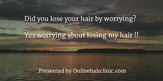 Did you lose your hair by worrying? Yes worrying about losing my hair ! Loss Quotes, Hair Transplant, Latest Hairstyles, Losing You, Hair Loss, No Worries, Hair Inspiration, Quotations, Your Hair