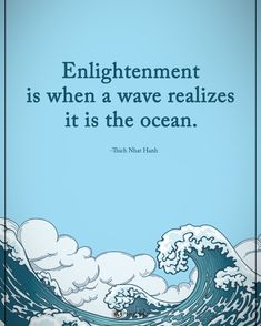 "5,703 Likes, 29 Comments - Positive + Motivational Quotes (@powerofpositivity) on Instagram: ""Double TAP if you agree. Enlightenment is when a wave realizes it is the ocean. - Thich Nhat…"""