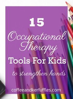 15 Occupational Therapy Tools for Kids to Strengthen Hands