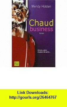 Chaud Business (9782265074507) Wendy Holden , ISBN-10: 2265074500  , ISBN-13: 978-2265074507 ,  , tutorials , pdf , ebook , torrent , downloads , rapidshare , filesonic , hotfile , megaupload , fileserve