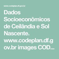 Dados Socioeconômicos de Ceilândia e Sol Nascente.  www.codeplan.df.gov.br images CODEPLAN PDF pesquisa_socioeconomica pdad 2015 Apresentacao_PDAD_Ceilandia_2015.pdf