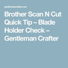 Brother Scan N Cut Quick Tip – Blade Holder Check – Gentleman Crafter