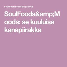 SoulFoods&Moods: se kuuluisa kanapiirakka