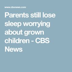 Parents still lose sleep worrying about grown children - CBS News