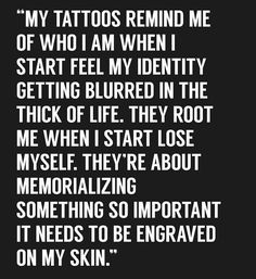 exactly. Even WHEN I DO decide to get older I will have 50% to 95% of my memories retrievable simply by looking and remembering the significant and unforgettable experiences which led me to never regret the tattoo's that are part of my soul. (Besides gotta think about ANYTHING else when I'm stuck in a shit diaper in the cheap wheelchair with no brakes...lol) Additionally as IF I'm going to regret anything if my memory keeps fading into the sunset...near Guam. As i always say...Fuck'em if they ca Never Regret Quotes, Life Tattoos, Cool Tattoos, Tatoos, Fantastic Quotes, Memorial Tattoos, Older Quotes, Alone Tattoo, Never Alone