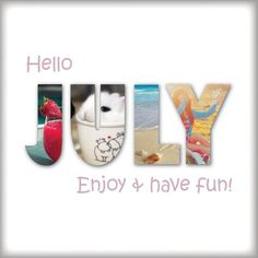 Hello July enjoy and have fun! New Month Quotes, July Quotes, Days And Months, Months In A Year, Summer Months, 12 Months, Hello July Images, Welcome July, Season Quotes