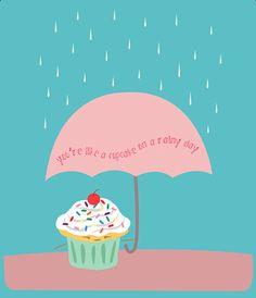 You're like a cupcake on a rainy day