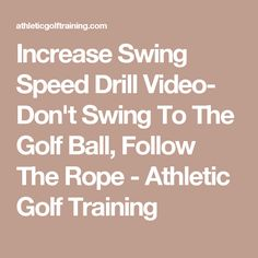 Increase Swing Speed Drill Video- Don't Swing To The Golf Ball, Follow The Rope - Athletic Golf Training