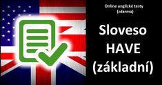 """Přes 5.000 zájemců již vyzkoušelo test z angličtiny: sloveso HAVE - základní test.   ▶️ 20 otázek na 10 minut ▶️ test je zdarma ▶️ můžete získat dokonce i """"papír""""      #test #angličtina #začátečník #have English Test Online, Company Logo, Logos, Logo"""