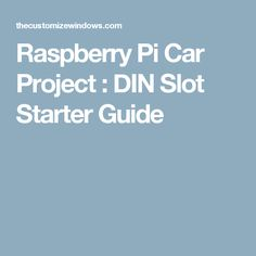 Raspberry Pi Car Project : DIN Slot Starter Guide