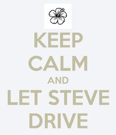KEEP CALM AND LET STEVE DRIVE