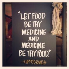 Let food be thy medicine and medicine be thy food.  Hippocrates looking for vegetarian quotes and found this one--- physical wellness