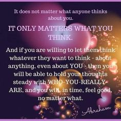 Success Quotes : Abraham-Hicks It only matters what you think.