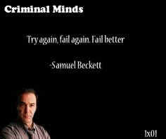 Fail better-- Samuel Beckett said by Jason Gideon Criminal Minds Tv Show, Criminal Minds Memes, Spencer Reid Criminal Minds, Words Quotes, Life Quotes, Sayings, Qoutes, Crimal Minds, Meaningful Quotes