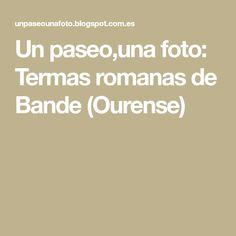 Un paseo,una foto: Termas romanas de Bande (Ourense)