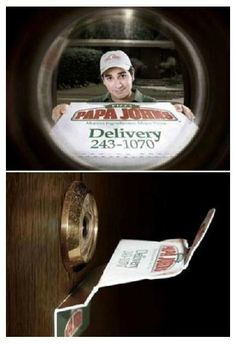 Guerrilla Marketing Papa Johns Pizza I almost could go either way with this one. It's funny and memorable. But because it blocks the actually view and the door would have to be opened to see who was there, it could backfire and be dangerous.