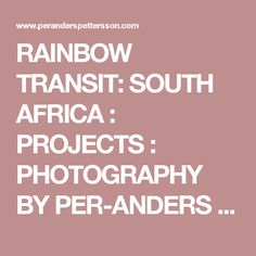 RAINBOW TRANSIT: SOUTH AFRICA : PROJECTS : PHOTOGRAPHY BY PER-ANDERS PETTERSSON