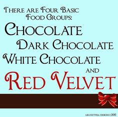 There are four basic food groups: Chocolate, Dark Chocolate, White Chocolate and Red Velvet. Chocolate Humor, Chocolate Quotes, Death By Chocolate, I Love Chocolate, Chocolate Heaven, Chocolate Coffee, How To Make Chocolate, Chocolate Lovers, Chocolate Recipes