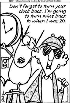 *Sounds like a plan.  (Maxine on setting the clocks back.)