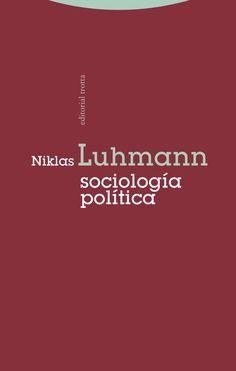 Luhmann, Niklas Sociología política / Niklas Luhmann ; Edición de André Kieserling ; traducción de Iván Ortega Rodríguez Madrid : Trotta, [2014] http://absysnet.bbtk.ull.es/cgi-bin/abnetopac?TITN=514645