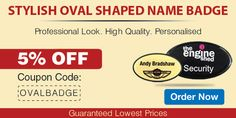 We offer 5% Special Discount on our premium range of Oval Name Badges!
