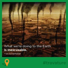 #travature ::  What we are doing to the #Earth  is #Inexcusable !!  - By Travorage.  #conservation #air #water #land #Pollution #SaveEarth #harmony #peace #ecology #GreenEarth.