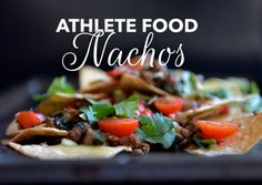 Even elite athletes eat NACHOS! by www.athletefood.com