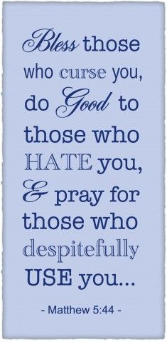 Bless those who have and will do me wrong. But most of all forgive me and keep blessing me with a clean heart!!