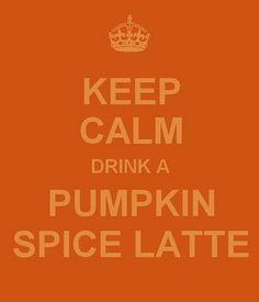 Keep Calm Poster: Keep calm Drink a pumpkin spice latte  Thanksgiving   Fall