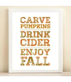 Orange, Tan, and Brown 'Carve Pumpkins, Drink Cider, Enjoy Fall' print poster. $15.00, via Etsy.