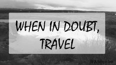 When in Doubt, Travel - Travel quote #travel #travelquote Michigangaijin.com
