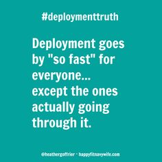 "Deployment goes ""so fast"" for everyone... except the ones actually going through it."