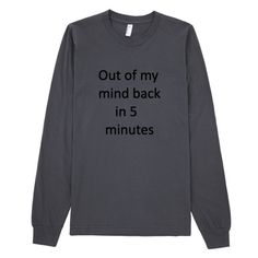 Out of My Mind Back In 5 Minutes|Long sleeve Unisex T-shirt