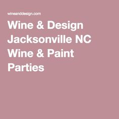 Wine Design Jacksonville Nc Wine Paint Parties Things Todo