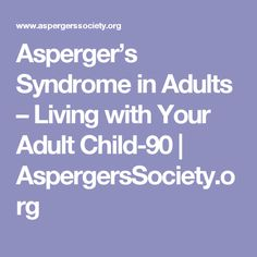 Asperger's Syndrome in Adults – Living with Your Adult Child-90 | AspergersSociety.org