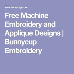 Free Machine Embroidery and Applique Designs | Bunnycup Embroidery