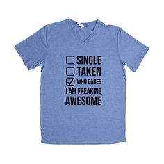 Single Taken Who Cares I'm Freaking Awesome Girlfriend Boyfriend Relationship Relationships Dating Dates Date Unisex Adult T Shirt SGAL3 Unisex V Neck Shirt