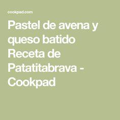 Pastel de avena y queso batido Receta de Patatitabrava - Cookpad
