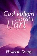 God volgen met heel je hart - Elizabeth George