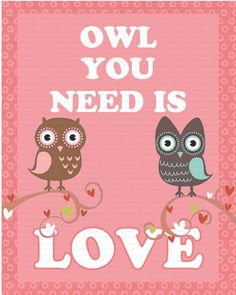 Owl You Need Is Love - Owl Wall Decor 8x10 Kids/Children/Nursery Wall Art - Valentine Gift. $1.99, via Etsy.