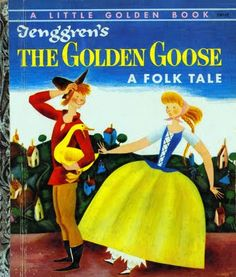 Tenggren's The Golden Goose  Illustrated by Gustaf Tenggren  Written by The Brothers Grimm  Copyright 1954