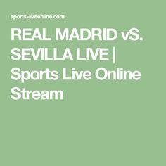 REAL MADRID vS. SEVILLA LIVE   Sports Live Online Stream