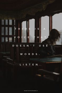 There is a voice that doesn't use words. - Listen.