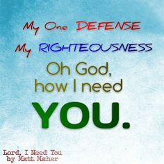 My one defense, Oh God I need YOU